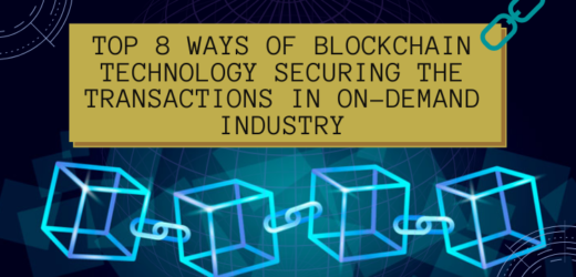 Top 8 Ways of Blockchain Technology Securing the Transactions in On-demand Industry