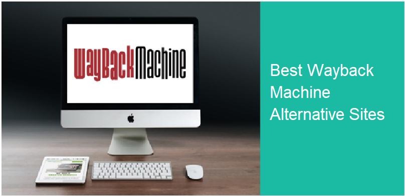 Top 10 Wayback Machine Alternative Sites – Best Web Archive Websites