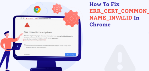 How to Fix ERR_CERT_COMMON_NAME_INVALID in Chrome